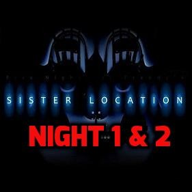 Five Night At Freddy's: Sister Location Night 1 & 2
